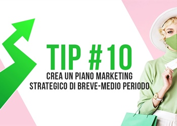 Tip #10 Crea un piano marketing strategico di breve-medio periodo